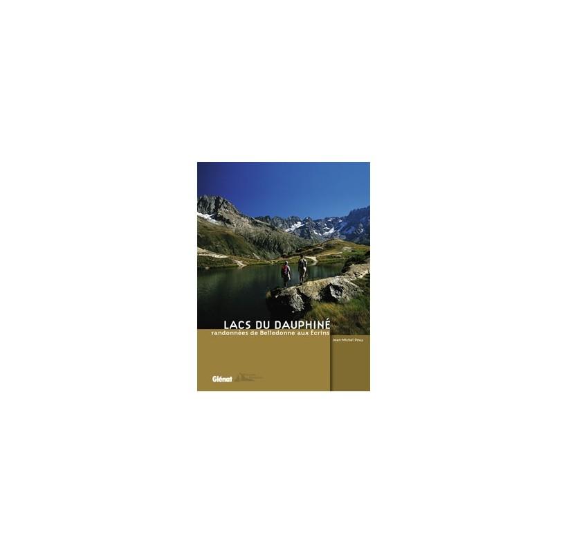 Lacs du Dauphiné Randonnées de Belledonne aux Écrins Editions GLENAT